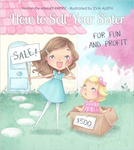 How to Sell Your Sister For Fun & Profit